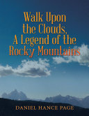 Walk Upon the Clouds  a Legend of the Rocky Mountains
