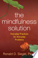 The Mindfulness Solution  : Everyday Practices for Everyday Problems