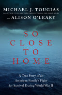 So Close to Home: A True Story of an American Family's Fight for Survival During World War II [Pdf/ePub] eBook