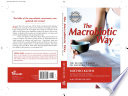 The Macrobiotic Way  : The Complete Macrobiotic Lifestyle Book