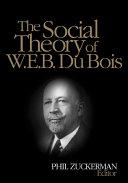 The Social Theory of W.E.B. Du Bois