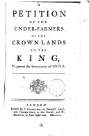 A Petition of the Under-farmers of the Crown Lands to the King