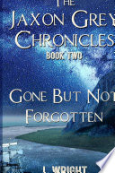 Gone But Not Forgotten The Jaxon Grey Chronicles 2 Hardcover