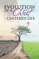 Evolution of a Christ  Centered Life