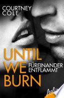 Until We Burn - Füreinander entflammt  : Roman