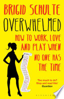 """Overwhelmed: Work, Love and Play When No One Has The Time"" by Brigid Schulte"