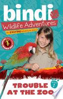 Trouble at the Zoo  : A Bindi Irwin Adventure