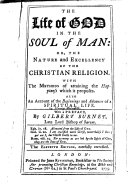 The life of God in the soul of man  Or  The nature and excellency of the Christian religion  And An account of the beginnings and advances of a spiritual life  2 letters  by H  Scougal  With a preface by G  Burnet
