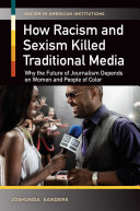 How Racism and Sexism Killed Traditional Media: Why the Future of Journalism Depends on Women and People of Color [Pdf/ePub] eBook