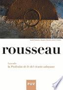 Rousseau. Leyendo la Profesión de fe del victario saboyano