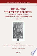The Reach Of The Republic Of Letters Literary And Learned Societies In Late Medieval And Early Modern Europe 2 Vols