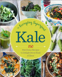 Kale  The Everyday Superfood  150 Nutritious Recipes to Delight Every Kind of Eater
