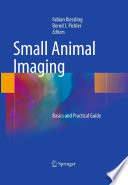 """Small Animal Imaging: Basics and Practical Guide"" by Fabian Kiessling, Bernd J. Pichler"