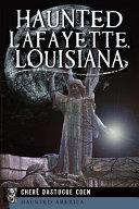 Haunted Lafayette  Louisiana