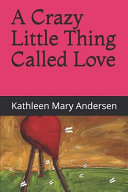 Pdf A Crazy Little Thing Called Love: And Everything That Goes Along with It.