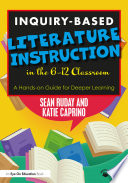 Inquiry Based Literature Instruction In The 6 12 Classroom