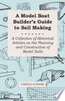 A Model Boat Builder s Guide to Sail Making   A Collection of Historical Articles on the Planning and Construction of Model Sails