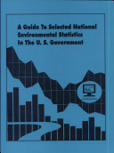 A Guide to Selected National Environmental Statistics in the U S  Government