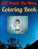 Girl Drank The Moon Coloring Book