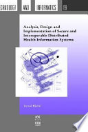 Analysis, Design and Implementation of Secure and Interoperable Distributed Health Information Systems