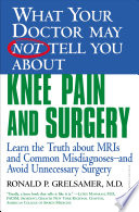 What Your Doctor May Not Tell You About(TM) Knee Pain and Surgery