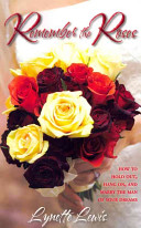 Remember the Roses  How to Hold Out  Hang On  and Marry the Man of Your Dreams Book PDF