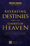 Releasing Destinies from the Courts of Heaven