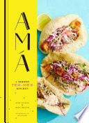 """Ama: A Modern Tex-Mex Kitchen"" by Betty Hallock, Josef Centeno, Ren Fuller"