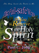 The Fail safe Way for You to Receive the Holy Spirit