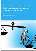 Guida alla risoluzione delle controversie in materia Bancaria e Finanziaria