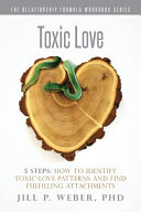 Toxic Love 5 Steps  How to Identify Toxic Love Patterns and Find Fulfilling Attachments