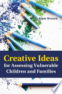 Creative Ideas for Assessing Vulnerable Children and Families