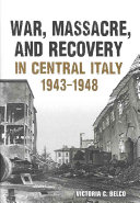 War  Massacre  and Recovery in Central Italy  1943 1948