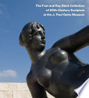 The Fran And Ray Stark Collection Of 20th Century Sculpture At The J Paul Getty Museum