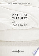 Material Cultures of Psychiatry
