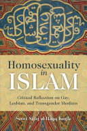 Homosexuality in Islam : critical reflection on gay, lesbian, and transgender Muslims