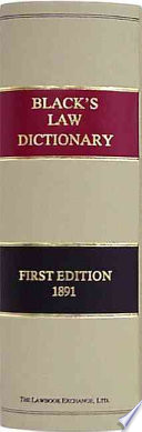 """""""A Dictionary of Law: Containing Definitions of the Terms and Phrases of American and English Jurisprudence, Ancient and Modern: Including the Principal Terms of International, Constitutional, and Commercial Law: with a Collection of Legal Maxims and Numerous Select Titles from the Civil Law and Other Foreign Systems"""" by Henry Campbell Black"""