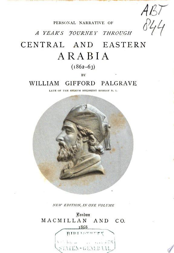 Personal Narrative of a Year s Journey Through Central and Eastern Arabia  1862 63