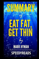 Summary of Eat Fat  Get Thin by Mark Hyman  Finish Entire Book in 15 Minutes