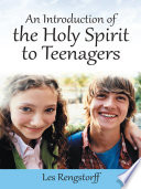 Read Online An Introduction of the Holy Spirit to Teenagers For Free