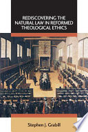 Rediscovering the Natural Law in Reformed Theological Ethics Book PDF