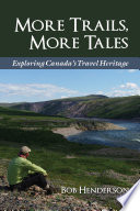 More Trails, More Tales  : Exploring Canada's Travel Heritage