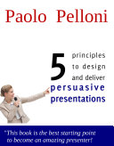 5 Principles to Design and Deliver Persuasive Presentations