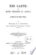 Ned Garth  or  Made prisoner in Africa