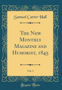 The New Monthly Magazine and Humorist  1845  Vol  1  Classic Reprint