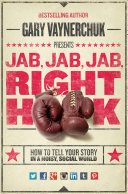 Jab, jab, jab, right hook : how to tell your story in a noisy, social world