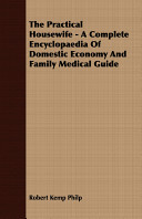 The Practical Housewife   A Complete Encyclopaedia of Domestic Economy and Family Medical Guide