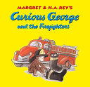 Margret and H A  Rey s Curious George and the Firefighters Book PDF