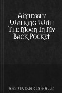 Aimlessy Walking with the Moon in My Back Pocket