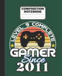 Composition Notebook   Level 9 Complete Gamer Since 2011